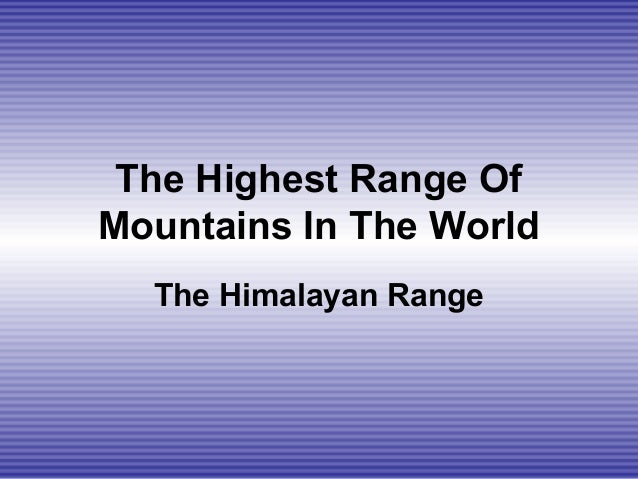 The Highest Range Of Mountains In The World The Himalayan Range