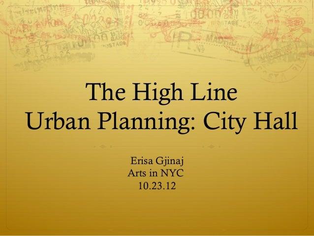 The High LineUrban Planning: City Hall         Erisa Gjinaj         Arts in NYC           10.23.12