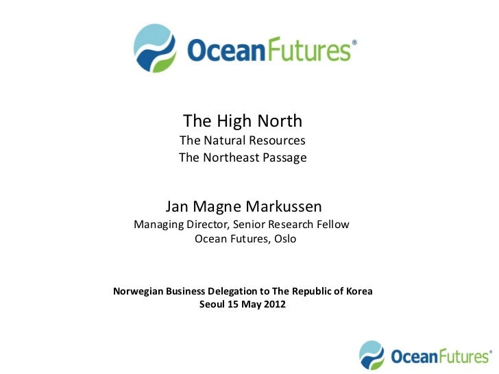 The High North             The Natural Resources             The Northeast Passage          Jan Magne Markussen    Managin...