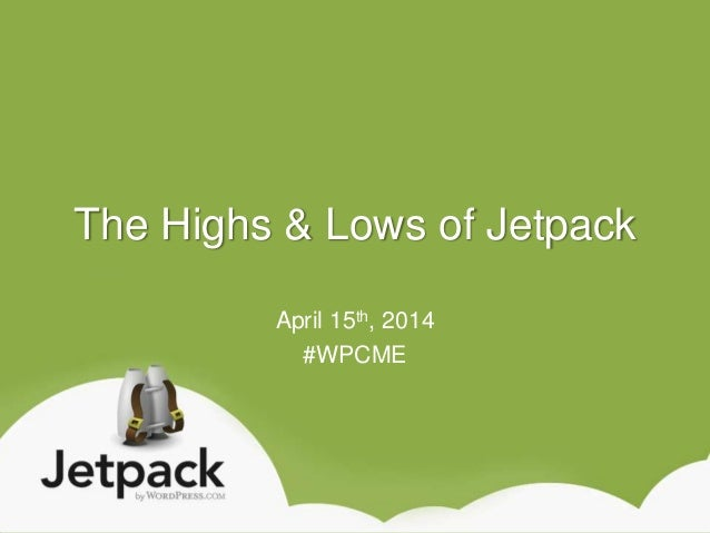 The Highs & Lows of Jetpack April 15th, 2014 #WPCME