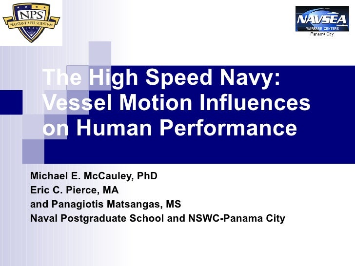 The High Speed Navy:  Vessel Motion Influences on Human Performance Michael E. McCauley, PhD Eric C. Pierce, MA  and Panag...