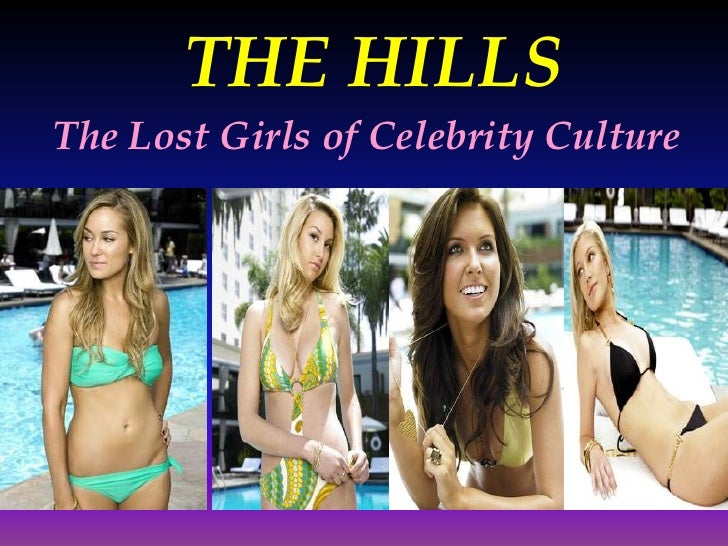 THE HILLS<br />The Lost Girls of Celebrity Culture<br />