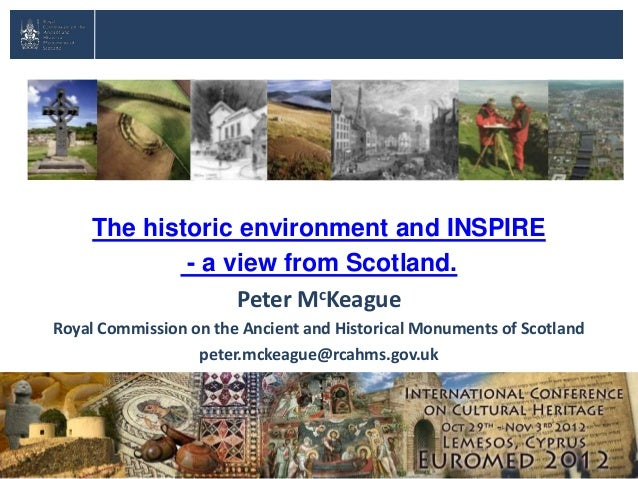 The historic environment and INSPIRE - a view from Scotland. Peter McKeague Royal Commission on the Ancient and Historical...