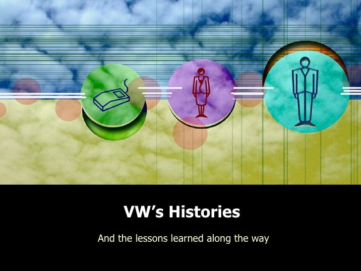 VW's Histories And the lessons learned along the way