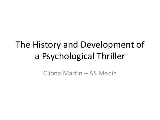 The History and Development of a Psychological Thriller Cliona Martin – AS Media