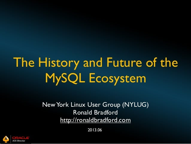 The History and Future of the MySQL Ecosystem New York Linux User Group (NYLUG) Ronald Bradford http://ronaldbradford.com ...