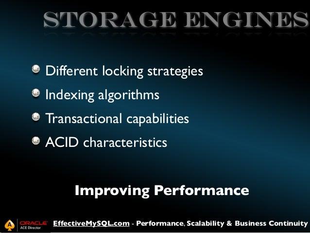 storage engines Different locking strategies Indexing algorithms Transactional capabilities ACID characteristics Improving...