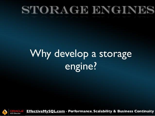storage engines  Why develop a storage engine?  EffectiveMySQL.com - Performance, Scalability & Business Continuity