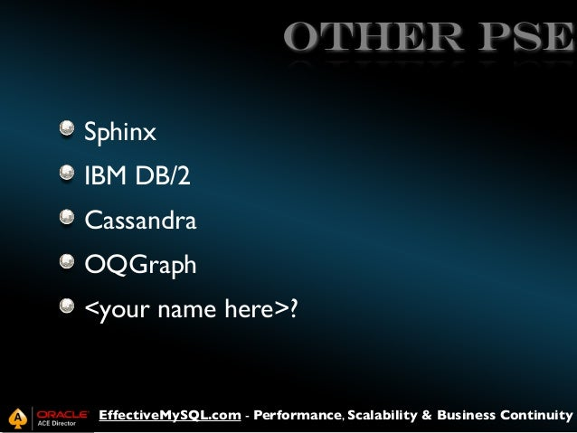 Other PSE Sphinx IBM DB/2 Cassandra OQGraph <your name here>?  EffectiveMySQL.com - Performance, Scalability & Business Co...