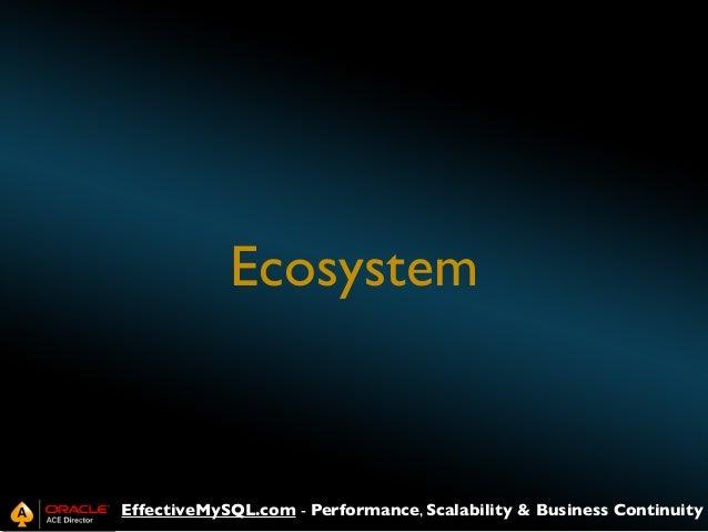 Ecosystem  EffectiveMySQL.com - Performance, Scalability & Business Continuity
