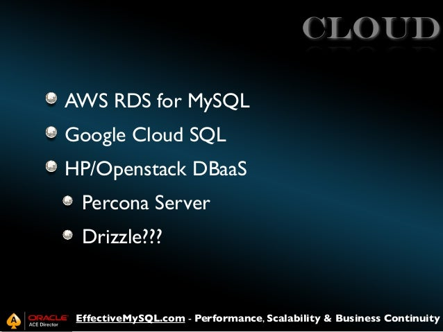 Cloud AWS RDS for MySQL Google Cloud SQL HP/Openstack DBaaS Percona Server Drizzle???  EffectiveMySQL.com - Performance, S...