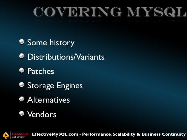covering MySQL Some history Distributions/Variants Patches Storage Engines Alternatives Vendors EffectiveMySQL.com - Perfo...