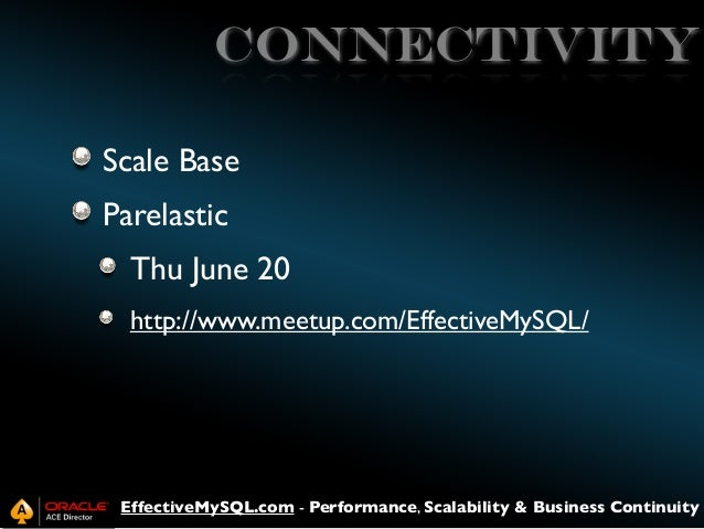 connectivity Scale Base Parelastic Thu June 20 http://www.meetup.com/EffectiveMySQL/  EffectiveMySQL.com - Performance, Sc...