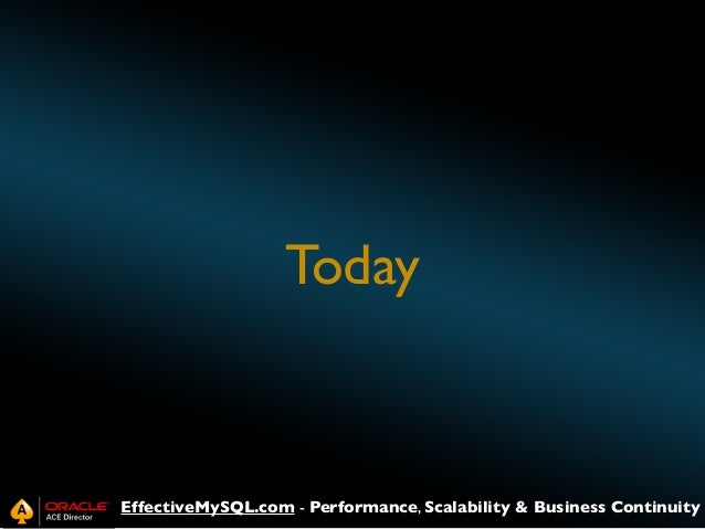 Today  EffectiveMySQL.com - Performance, Scalability & Business Continuity