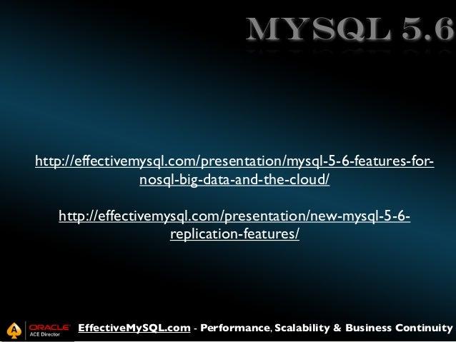 mysql 5.6  http://effectivemysql.com/presentation/mysql-5-6-features-fornosql-big-data-and-the-cloud/ http://effectivemysq...
