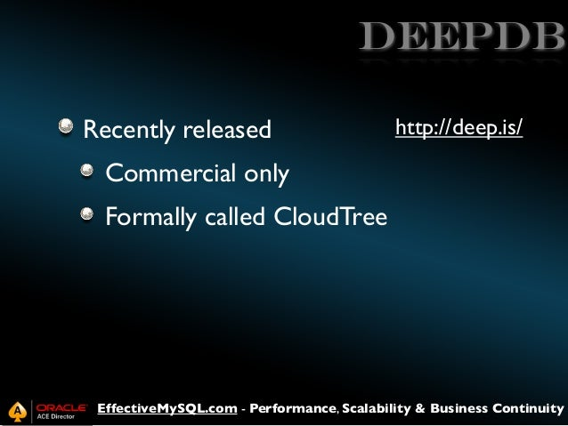 deepDB Recently released  http://deep.is/  Commercial only Formally called CloudTree  EffectiveMySQL.com - Performance, Sc...