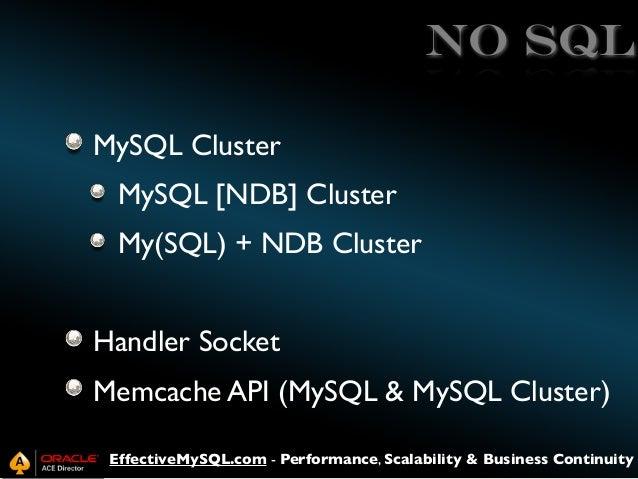 NO SQL MySQL Cluster MySQL [NDB] Cluster My(SQL) + NDB Cluster Handler Socket Memcache API (MySQL & MySQL Cluster) Effecti...