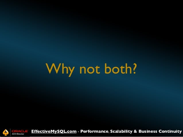 Why not both?  EffectiveMySQL.com - Performance, Scalability & Business Continuity