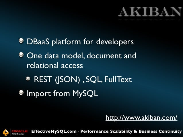 Akiban DBaaS platform for developers One data model, document and relational access REST (JSON) , SQL, FullText Import fro...