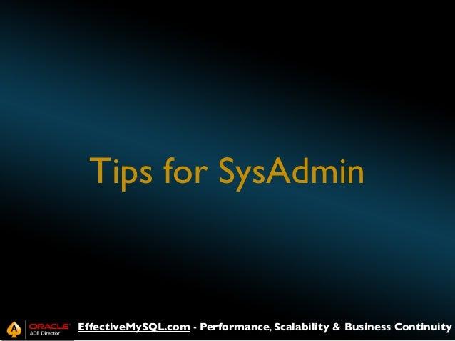 Tips for SysAdmin  EffectiveMySQL.com - Performance, Scalability & Business Continuity