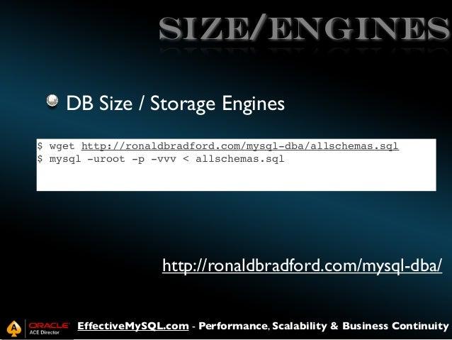 Size/Engines DB Size / Storage Engines $ wget http://ronaldbradford.com/mysql-dba/allschemas.sql $ mysql -uroot -p -vvv < ...