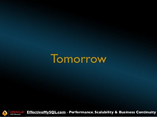 Tomorrow  EffectiveMySQL.com - Performance, Scalability & Business Continuity