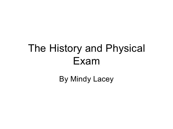The History and Physical Exam By Mindy Lacey