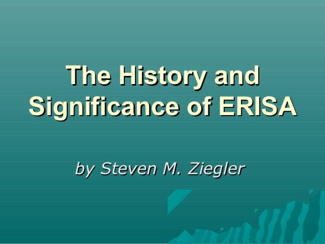 The History andSignificance of ERISA   by Steven M. Ziegler