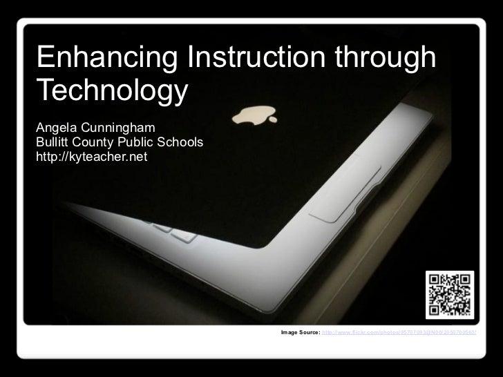 Enhancing Instruction throughTechnologyAngela CunninghamBullitt County Public Schoolshttp://kyteacher.net                 ...