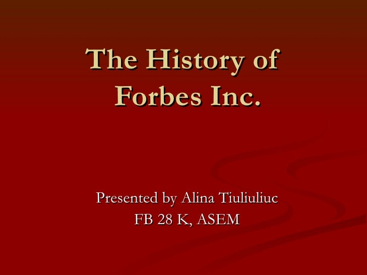 The History of  Forbes Inc. Presented by Alina Tiuliuliuc FB 28 K, ASEM