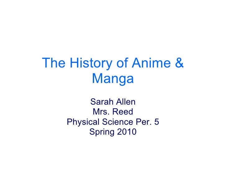 The History of Anime & Manga Sarah Allen Mrs. Reed Physical Science Per. 5 Spring 2010
