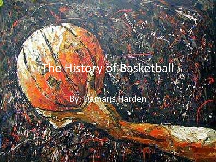 The History of Basketball<br />By: Damaris Harden<br />