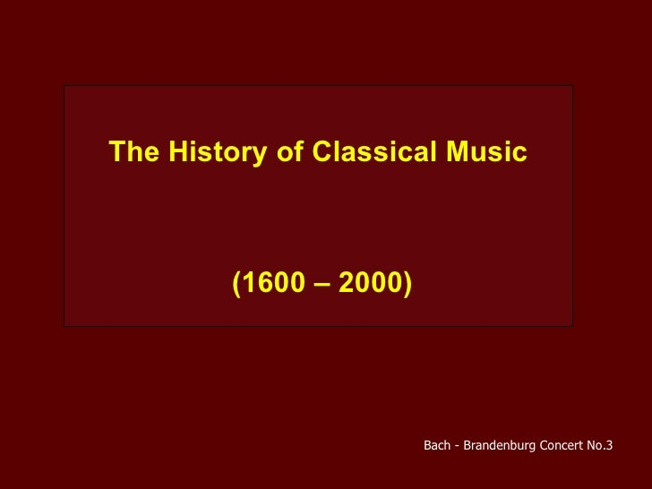 The History of Classical Music (1600 – 2000) Bach - Brandenburg Concert No.3
