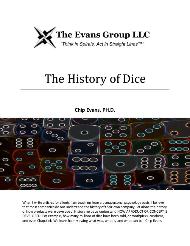 The History of Dice Chip Evans, PH.D. When I write articles for clients I am teaching from a transpersonal psychology basi...