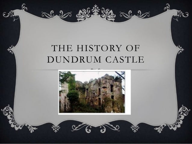 THE HISTORY OF DUNDRUM CASTLE