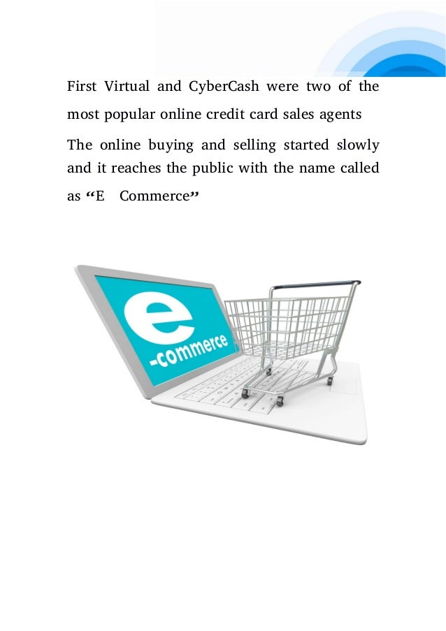 First Virtual and CyberCash were two of the most popular online credit card sales agents The online buying and selling sta...