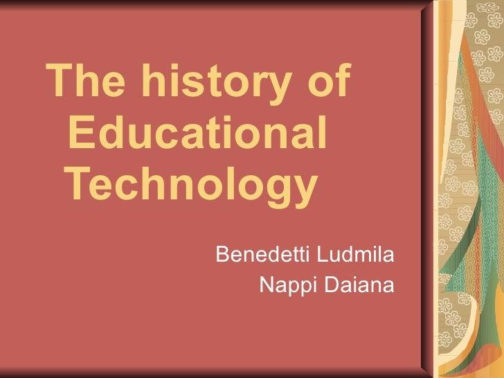 The history of Educational Technology   Benedetti Ludmila Nappi Daiana