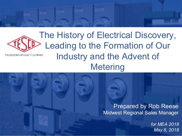10/02/2012 Slide 1 Prepared by Rob Reese Midwest Regional Sales Manager for MEA 2018 May 8, 2018 The History of Electrical...