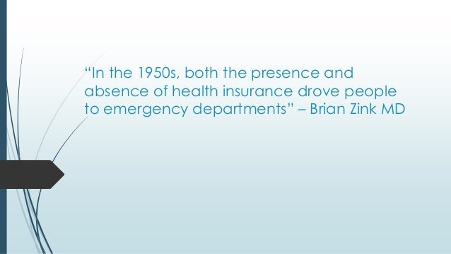 """""""In the 1950s, both the presence and absence of health insurance drove people to emergency departments"""" – Brian Zink MD"""