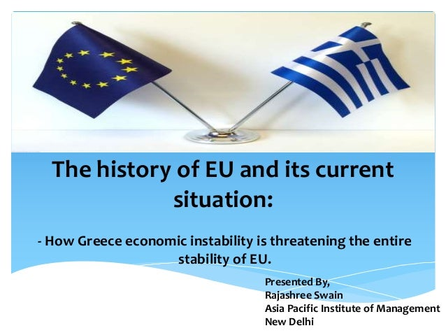 The history of EU and its current situation: - How Greece economic instability is threatening the entire stability of EU. ...