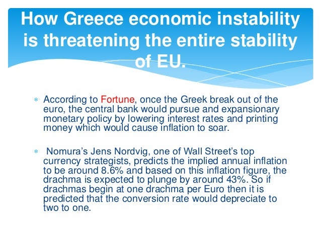  According to Fortune, once the Greek break out of the euro, the central bank would pursue and expansionary monetary poli...
