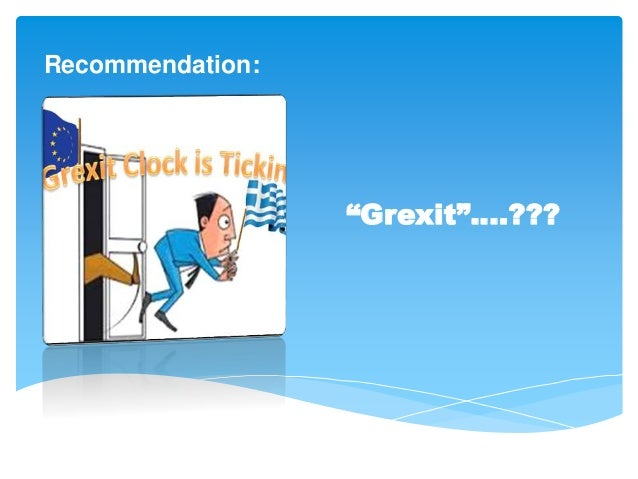 "Recommendation: ""Grexit""….???"