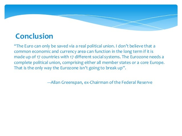 """""""The Euro can only be saved via a real political union. I don't believe that a common economic and currency area can funct..."""