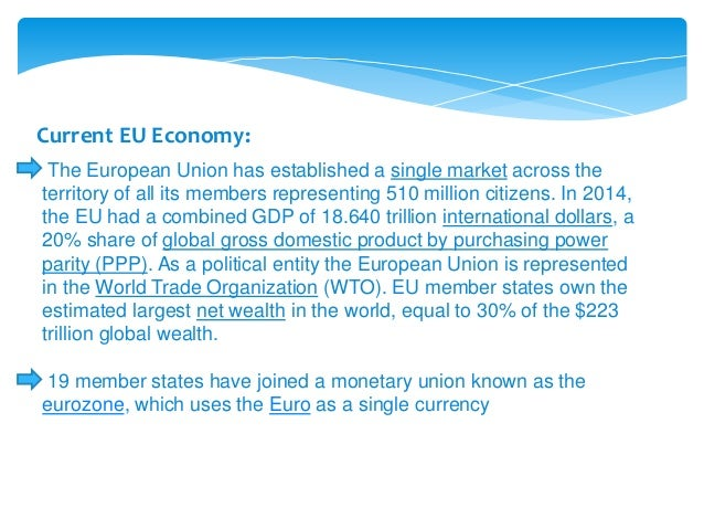 Current EU Economy: The European Union has established a single market across the territory of all its members representin...
