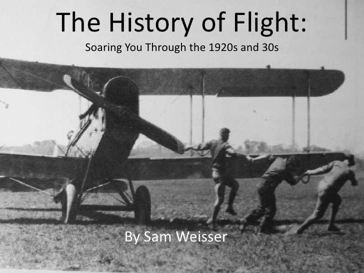 The History of Flight:   Soaring You Through the 1920s and 30s              By Sam Weisser
