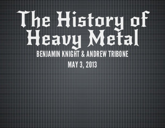history of heavy metal essay Hellraisers: a complete visual history of heavy metal mayhem [axl rosenberg, christopher krovatin the chapters are interspersed with free-standing mini-essays on topics such as heavy metal bass playing, festivals or yet more sub-genres.