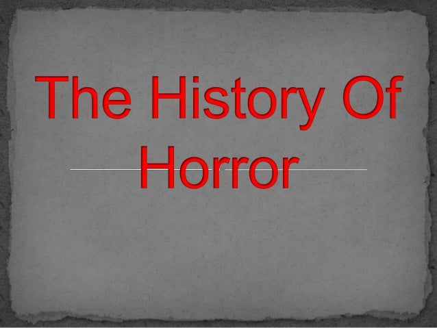 The earliest horrors were very dark and involved scenes of mutilation. This was largely because the audience were weary of...