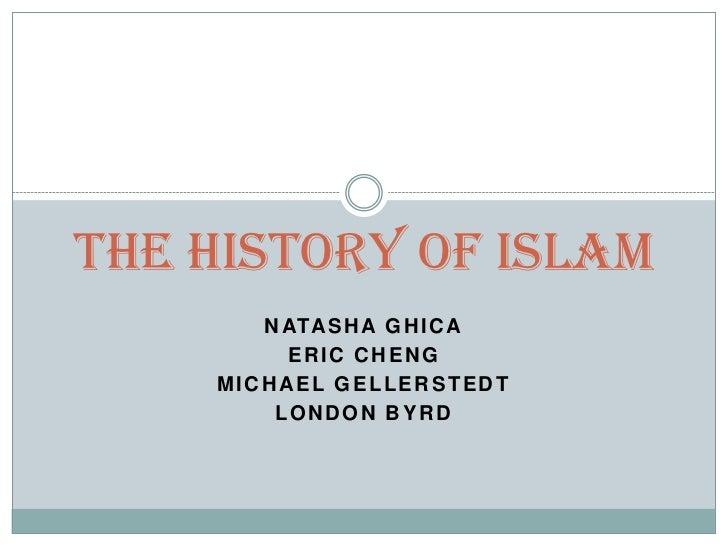 The History of Islam       N ATA S H A G H I C A         ERIC CHENG    MICHAEL GELLERSTEDT        LONDON BYRD