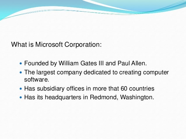 a history of microsoft corporation This statistic shows microsoft's global revenue figures from the 2002 fiscal year to  the 2018 fiscal year in 2018, microsoft generated 11036 billion us dollars in.