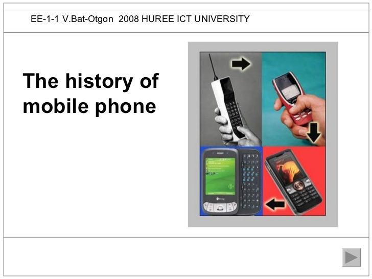 EE-1-1 V.Bat-Otgon 2008 HUREE ICT UNIVERSITYThe history ofmobile phone